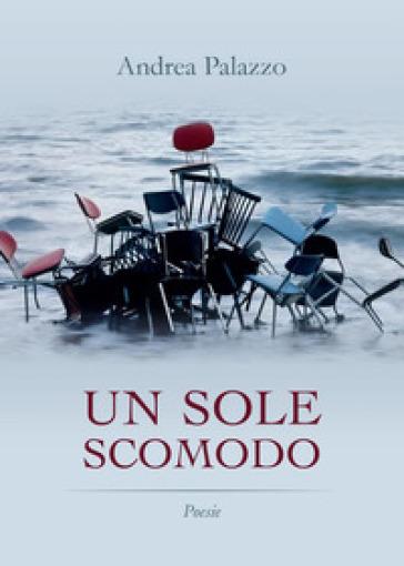 Un sole scomodo - Andrea Palazzo |