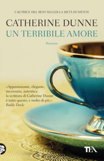 Un terribile amore - Catherine Dunne | Rochesterscifianimecon.com