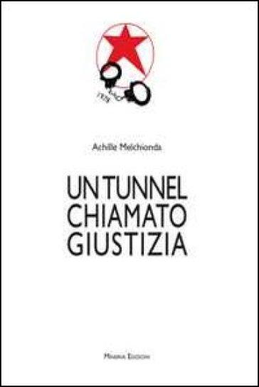 Un tunnel chiamato giustizia - Achille Melchionda  