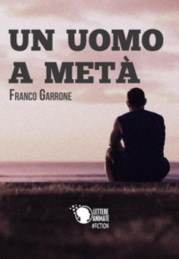 Un uomo a metà - Franco Garrone   Kritjur.org