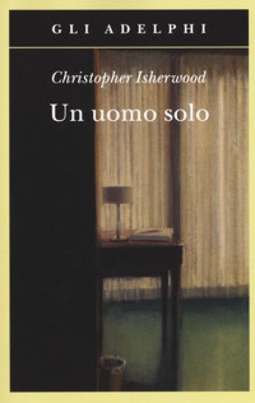 Un uomo solo - Christopher Isherwood  