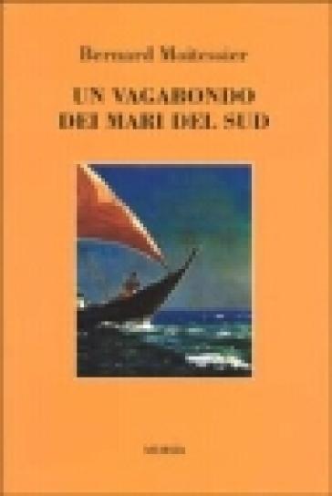 Un vagabondo dei mari del sud - Bernard Moitessier  