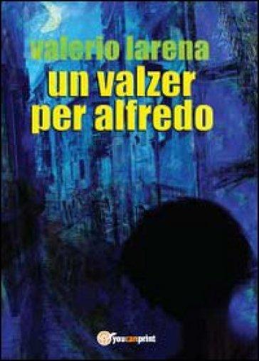 Un valzer per Alfredo - Valerio Larena | Jonathanterrington.com