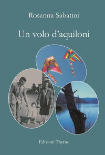 Un volo d'aquiloni - Rosanna Sabatini  