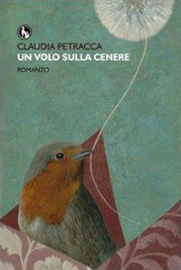 Un volo sulla cenere - Claudia Petracca |