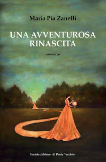 Una avventurosa rinascita - Maria Pia Zanelli  