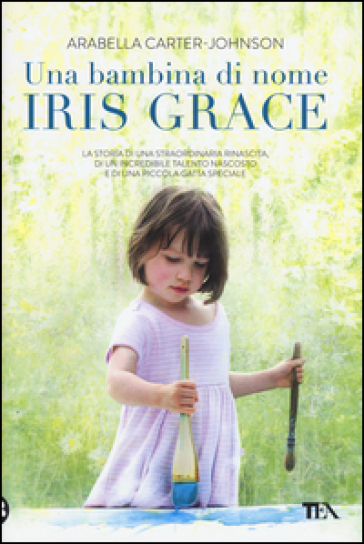 Una bambina di nome Iris Grace - Arabella Carter-Johnson | Rochesterscifianimecon.com