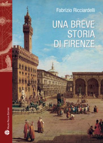 Una breve storia di Firenze - Fabrizio Ricciardelli |