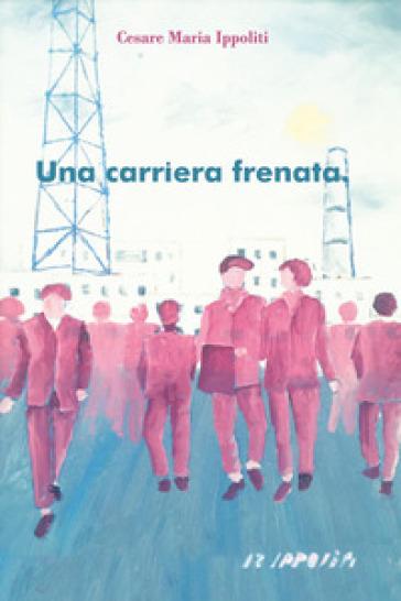 Una carriera frenata - Cesare Maria Ippoliti | Kritjur.org