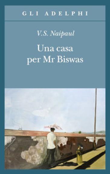 Una casa per Mr Biswas - Vidiadhar Suraj Naipaul   Thecosgala.com