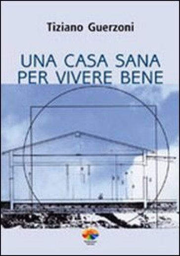 Una casa sana per vivere bene - Tiziano Guerzoni | Rochesterscifianimecon.com