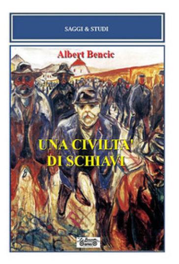Una civiltà di schiavi - Albert Bencic |