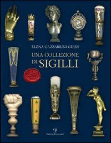 Una collezione di sigilli - Elena Gazzarrini Guidi |