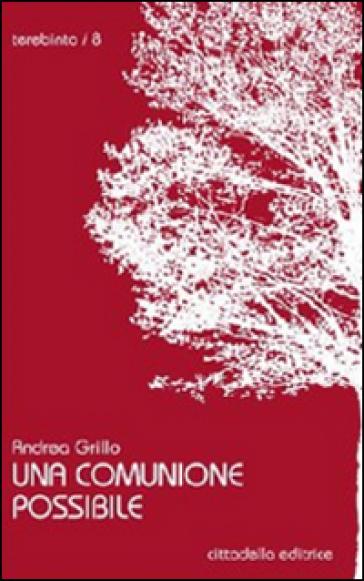 Una comunione possibile - Andrea Grillo |