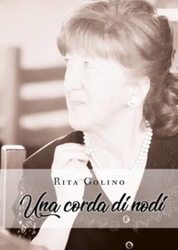 Una corda di nodi - Rita Golino |