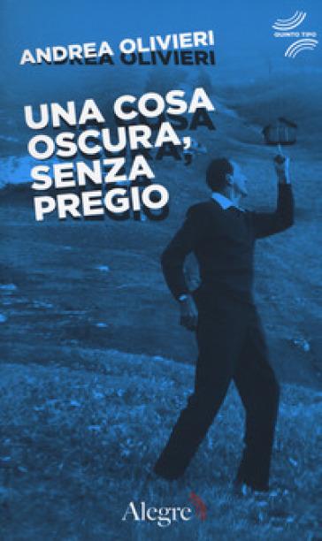 Una cosa oscura, senza pregio - Andrea Olivieri | Thecosgala.com