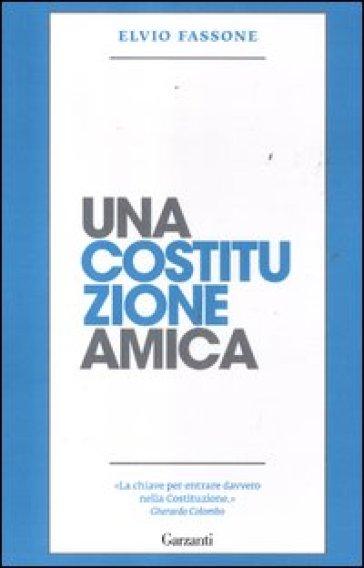 Una costituzione amica - Elvio Fassone |
