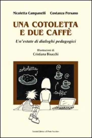 Una cotoletta e due caffè - Nicoletta Campanelli |
