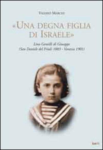 «Una degna figlia di Israele». Lina Gentilli di Giuseppe (San Daniele del Friuli 1883-Venezia 1901) - Valerio Marchi | Kritjur.org