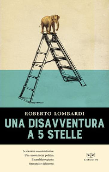 Una disavventura a 5 stelle - Roberto Lombardi  