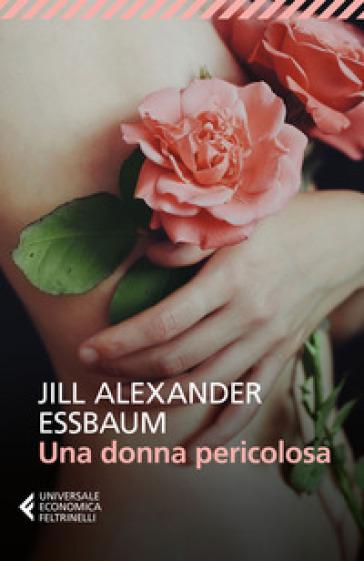 Una donna pericolosa - Jill Alexander Essbaum | Kritjur.org