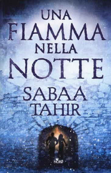 Una fiamma nella notte - Sabaa Tahir |
