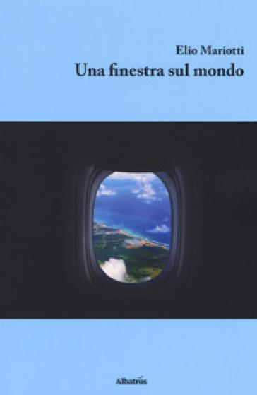 Una finestra sul mondo - Elio Mariotti |