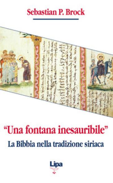 «Una fontana inesauribile». La Bibbia nella tradizione siriaca - Sebastian Brock  