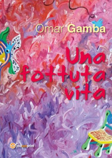 Una fottuta vita - Omar Gamba | Jonathanterrington.com