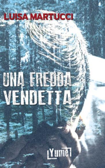 Una fredda vendetta - Luisa Martucci |