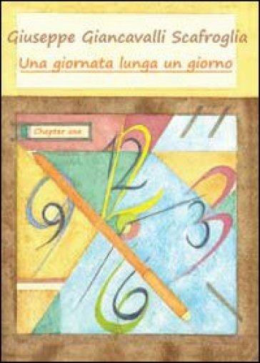 Una giornata lunga un giorno - Giuseppe Giancavalli Scafroglia |