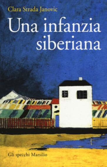 Una infanzia siberiana - Clara Strada Janovic |