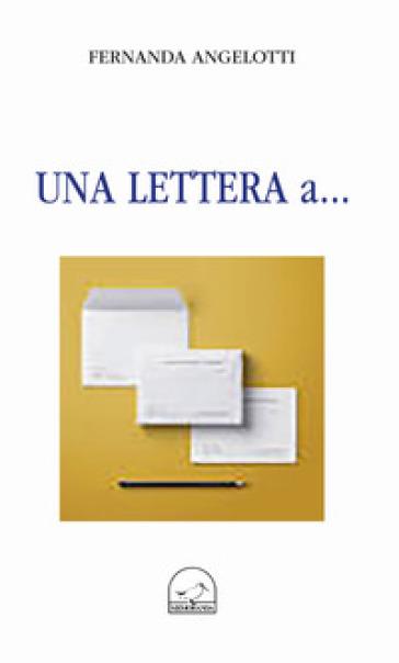 Una lettera a... - Fernanda Angelotti |