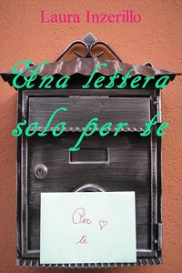 Una lettera solo per te - Laura Inzerillo |
