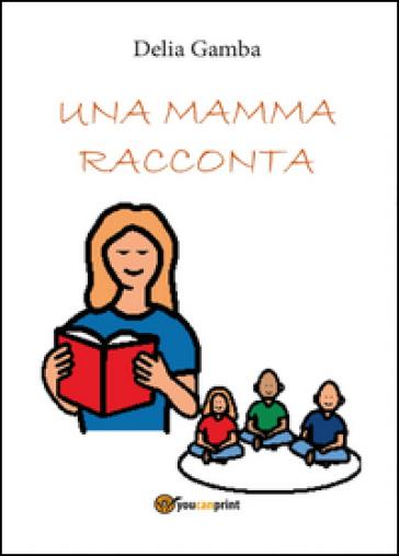 Una mamma racconta - Delia Gamba  