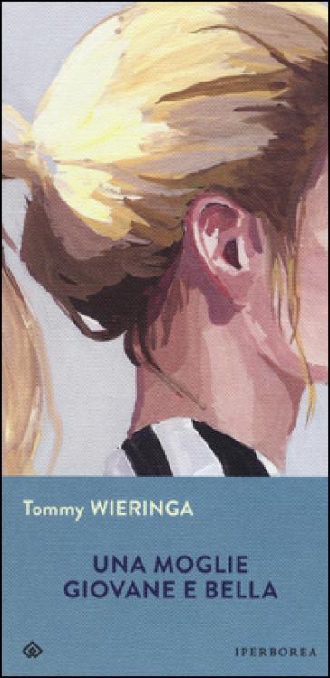 Una moglie giovane e bella - Tommy Wieringa |