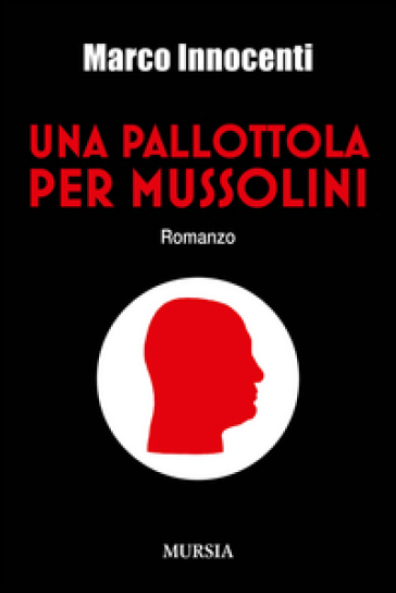 Una pallottola per Mussolini - Marco Innocenti  