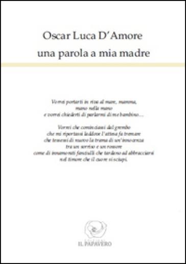 Una parola a mia madre - Oscar L. D'Amore |