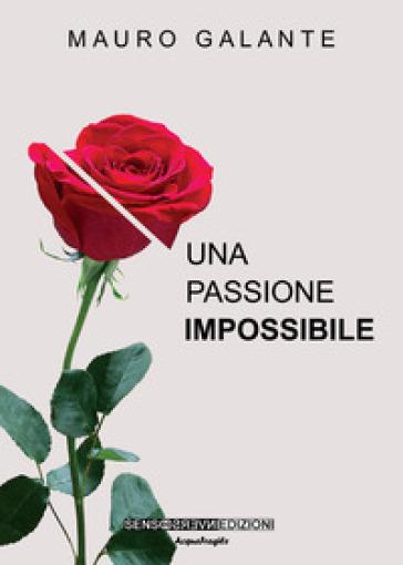 Una passione impossibile - Mauro Galante |