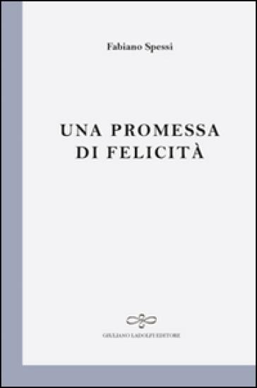 Una promessa di felicità - Fabiano Spessi | Kritjur.org