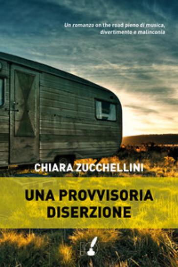 Una provvisoria diserzione - Chiara Zucchellini |