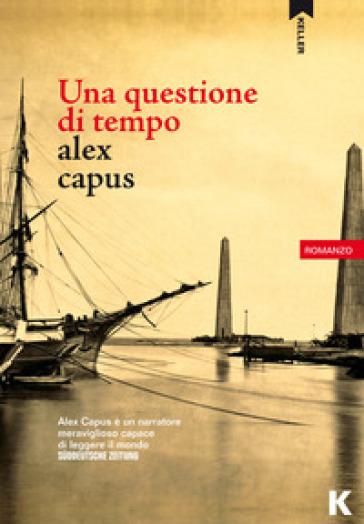 Una questione di tempo - Alex Capus | Rochesterscifianimecon.com