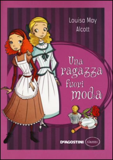 Una ragazza fuori moda louisa may alcott libro for Libri per ragazze di 13 anni