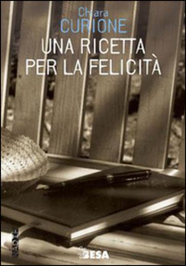 Una ricetta per la felicità - Chiara Curione | Kritjur.org