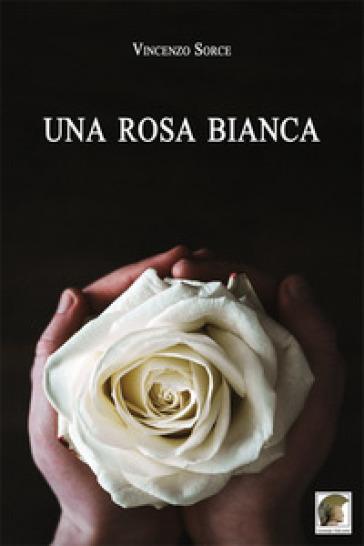 Una rosa bianca - Vincenzo Sorce |