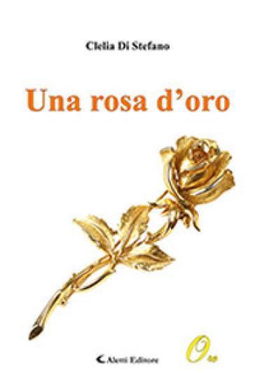 Una rosa d'oro - Clelia Di Stefano |