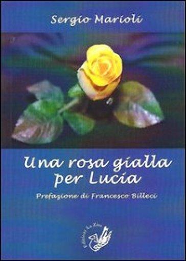 Una rosa gialla per Lucia - Sergio Marioli | Kritjur.org