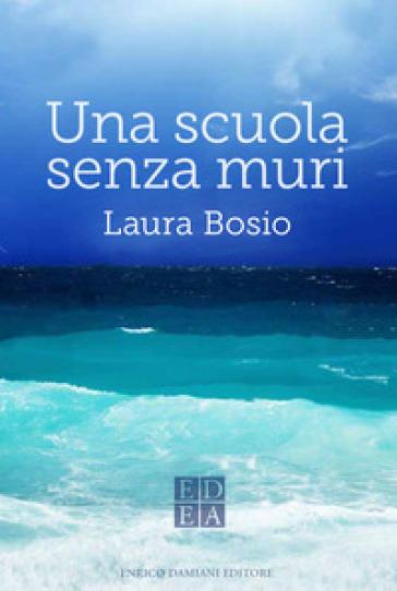 Una scuola senza muri - Laura Bosio |