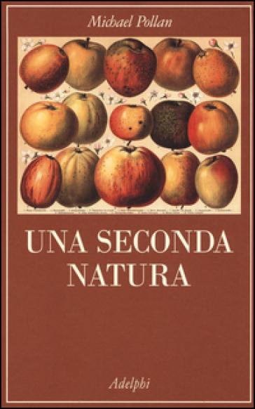 Una seconda natura - Michael Pollan |