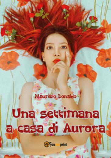 Una settimana a casa di Aurora - Maurizio Bonaldo pdf epub